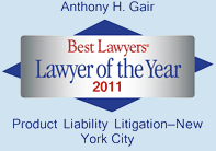 Best Lawyers Lawyer of the Year 2011. Product Liability Litigation - New York City. Anthony H. Gair